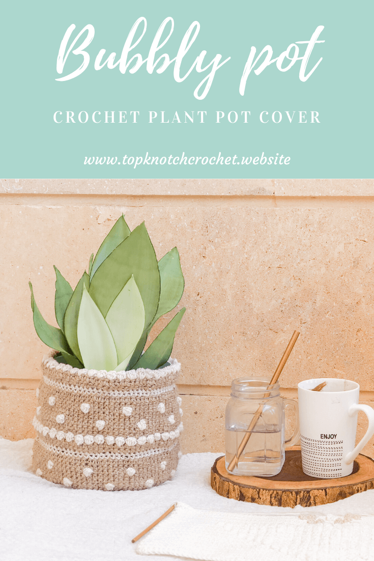 Bubbly Pot – Crochet Plant Pot Cover- Free Pattern
